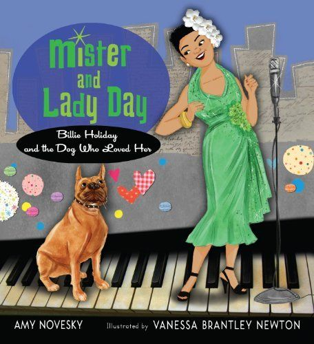 Mister and Lady Day: Billie Holiday and the Dog Who Loved Her by Amy Novesky, http://www.amazon.com/dp/0152058060/ref=cm_sw_r_pi_dp_.wOcsb1SXP3YC