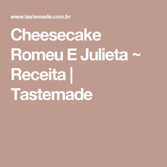 Cheesecake Romeu E Julieta ~ Receita | Tastemade
