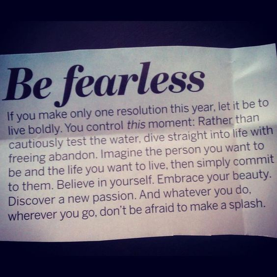 Be fearless!!