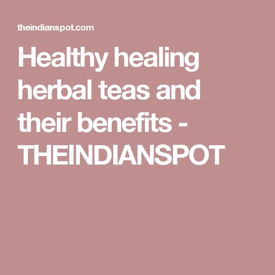 Healthy healing herbal teas and their benefits - THEINDIANSPOT
