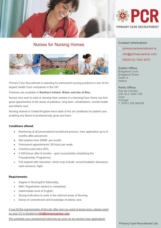 Nurses for Nursing Homes   Positions are available in Northern Ireland, Wales and Isle of Man.   If you fill the requirements of this job offer and you want to know more, please send us your CV in English to info@primarycarerec.com  We schedule your assessment interview as soon as we receive your application!