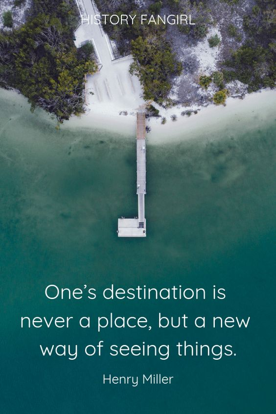 One's destination is never a place, but a new way of seeing things. Henry Miller travelling quotes