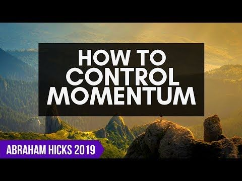 11 Abraham Hicks How To Teach Yourself To Control Your Momentum Youtube Abraham Hicks Videos Abraham Hicks Getting More Energy