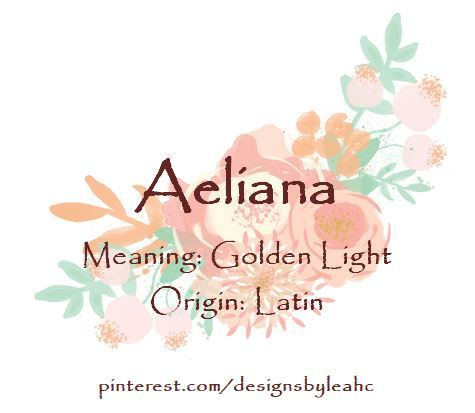 Baby Girl Name Aeliana Meaning Golden Light Origin Latin Www Pinterest Com Designsbyleahc Aelia Baby Girl Names Meaningful Names Cute Baby Names