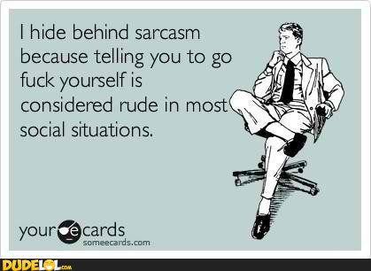 sarcasm (funny sarcastic muthafucka)