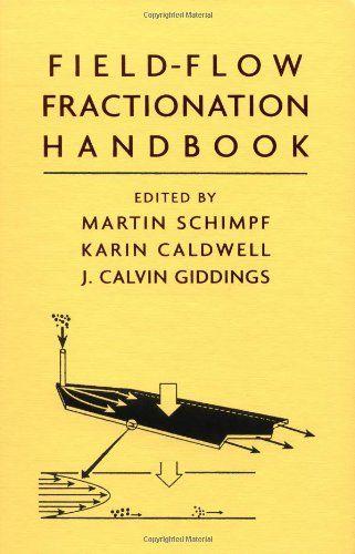 Field-flow fractionation handbook / edited by Martin E. Schimpf, Karin Cadwell, J. Calvin Giddings