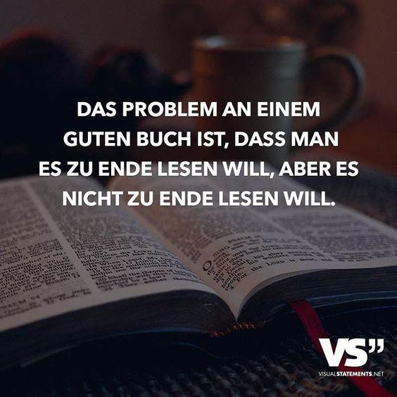 """""""Das Problem an einem guten Buch ist, dass man es zu Ende lesen will, aber es nicht zu Ende lesen will."""":"""