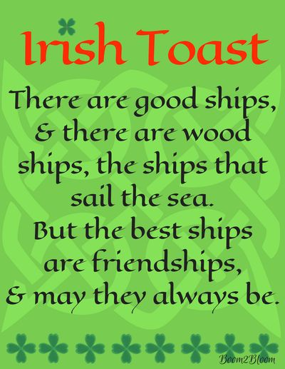 Irish Toast: There are good ships, & there are woods ships, the ships that sail the sea. But the best ships are friendships & may they always be. #IrishToast #IrelandQuote #StPatricksDayIdeas #StPatricksDayQuote