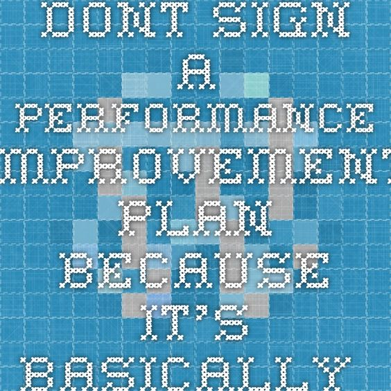Dont sign a performance improvement plan because itu0027s basically - performance improvement plan