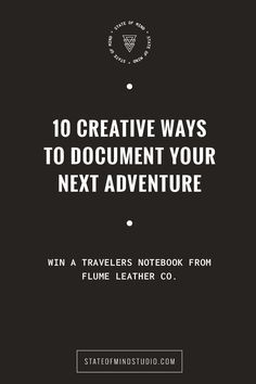 10 Creative Ways To Document Your Next Adventure (+Travelers Notebook Giveaway) — State Of Mind Studio