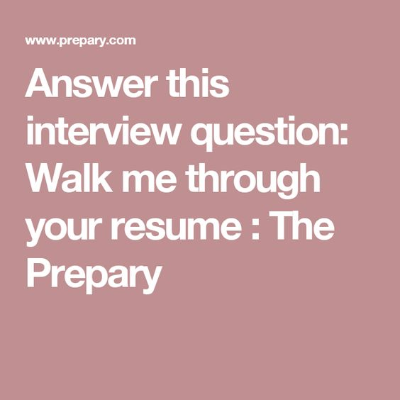 Answer this interview question Walk me through your resume - walk me through your resume