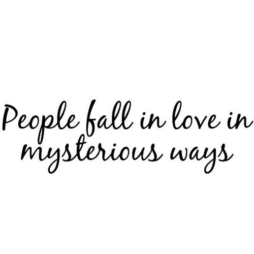 People fall in love in mysterious ways, maybe it's all part of a plan