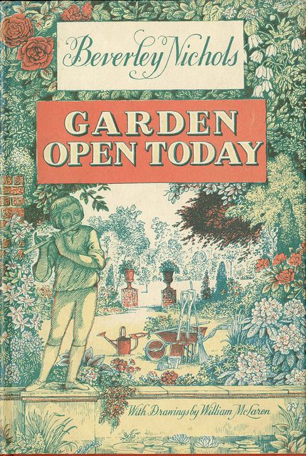 Title: Garden Open Today  Author: Beverly Nichols  Publication: E.P. Dutton & Co. Inc. New York, NY  Publication Date: 1963    Book Description: Red hardback with cover sleeve.  252 pages with drawings by William McLaren    Call Number: SB 455 .N54
