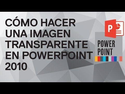 Cómo Hacer Una Imagen Transparente En Powerpoint 2010 Tutorial Gratuito De Funcionarios Eficientes Informatica Y Computacion Clases De Computacion Computacion