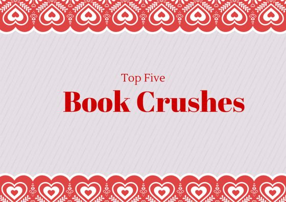 Indecisively Restless: Top Five - Book Crushes