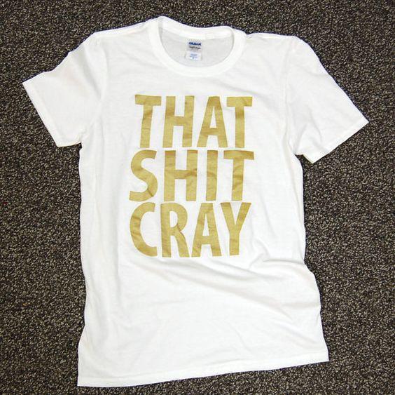 That Shit Cray Shirt Gold on White