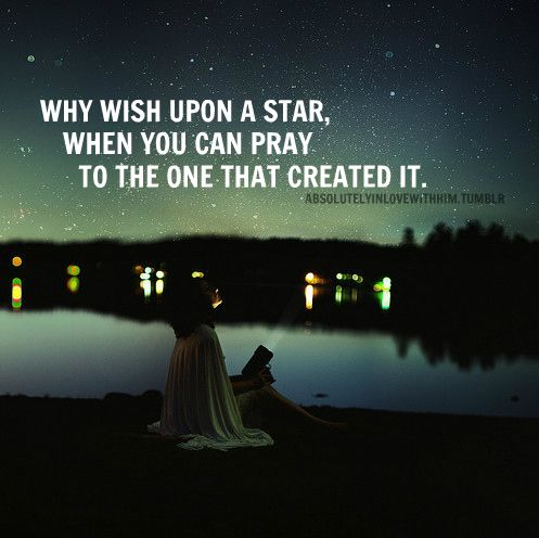 Why wish upon a star when you can pray to the one that created it.: The Lord, Remember This, God S, Starry Sky, Inspirational Quotes, Thoughts Exactly, A Tattoo, Favorite Quotes, Stars Truth