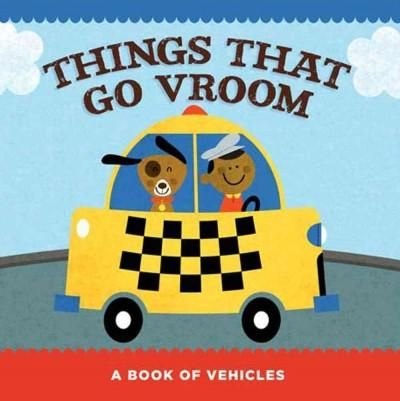 Things That Go Vroom: A Book of Vehicles