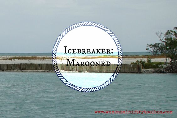 Icebreaker marooned women s ministry toolbox ide group into