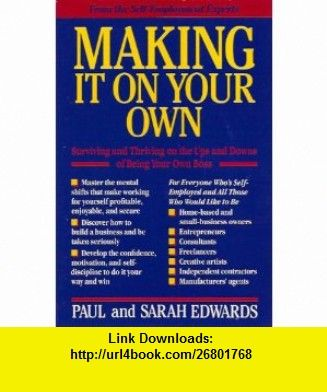 Making It on Your Own Surviving and Thriving on the Ups and Downs of Being Your Own Boss (9780874776362) Paul Edwards, Sara Edwards , ISBN-10: 0874776368  , ISBN-13: 978-0874776362 ,  , tutorials , pdf , ebook , torrent , downloads , rapidshare , filesonic , hotfile , megaupload , fileserve