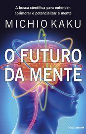 Baixar Livro O Futuro da Mente - Michio Kaku em PDF, ePub e Mobi ou ler online