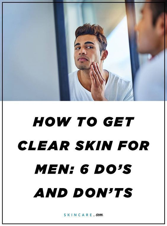 How To Get Clear Skin For Men 6 Do S And Don Ts Clear Donts Dos Men Skin Skin Advice Men Skin Care Routine Clear Skin Men