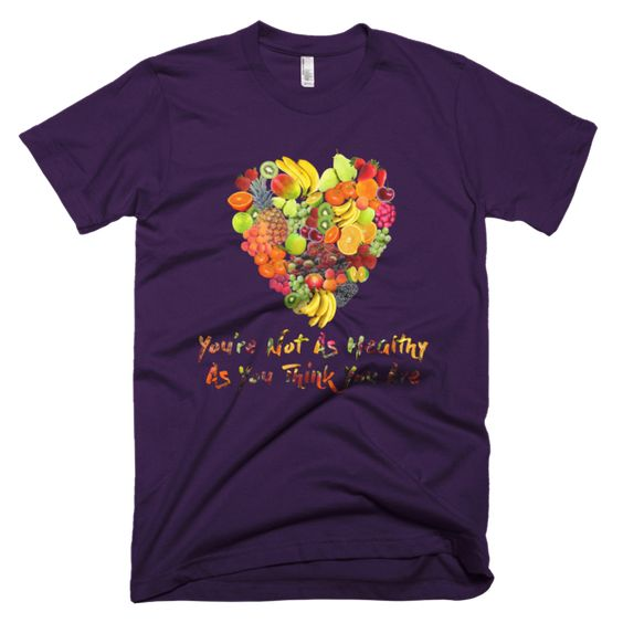 You're Not As Healthy T-shirt