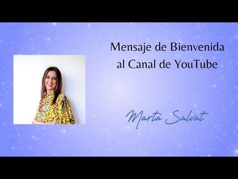 Mensaje De Bienvenida Al Canal De Youtube Marta Salvat Martasalvat Ucdm Uncursodemilagros Youtube En 2021 Mensaje De Bienvenida Canal De Youtube Mensajes