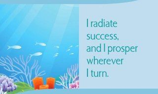 I radiate success, and I prosper wherever I turn.~ Louise L. Hay:
