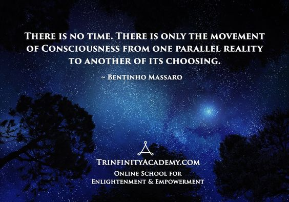 BENTINHO MASSARO - There is no time. There is only the movement of consciousness from one parallel reality to another of its choosing. - Inspirational Quotes - NOW FREE https://www.trinfinityacademy.com | https://www.trinfinity.us/:
