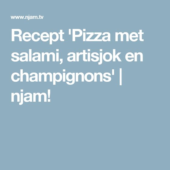 Recept 'Pizza met salami, artisjok en champignons' | njam!