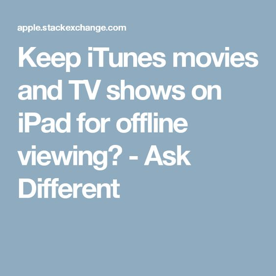 Keep iTunes movies and TV shows on iPad for offline viewing? - Ask Different
