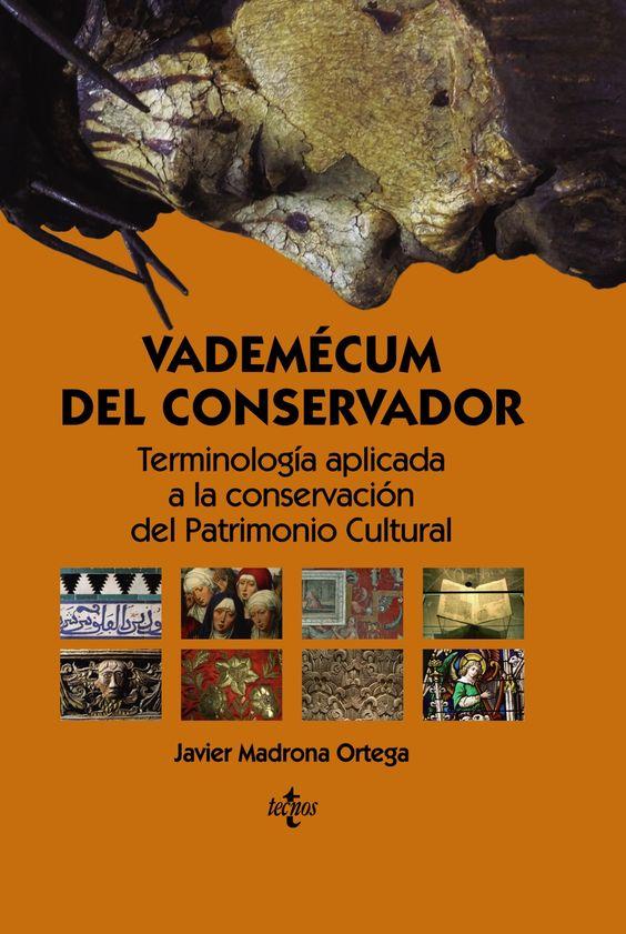 Vademécum del conservador : terminología aplicada a la conservación del patrimonio cultural / Javier Madrona Ortega. Tecnos, D.L. 2015