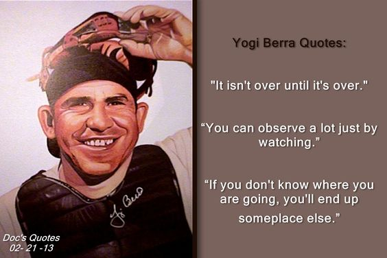 "Yogi Berra Quotes ""It Isn't Over Until It's Over"" ""You Can"