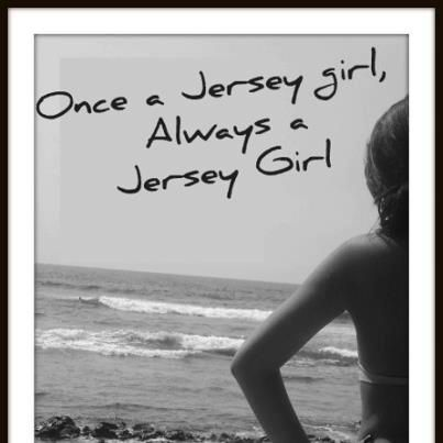 once a Jersey Girl ~ always a Jersey Girl - not so fast ......