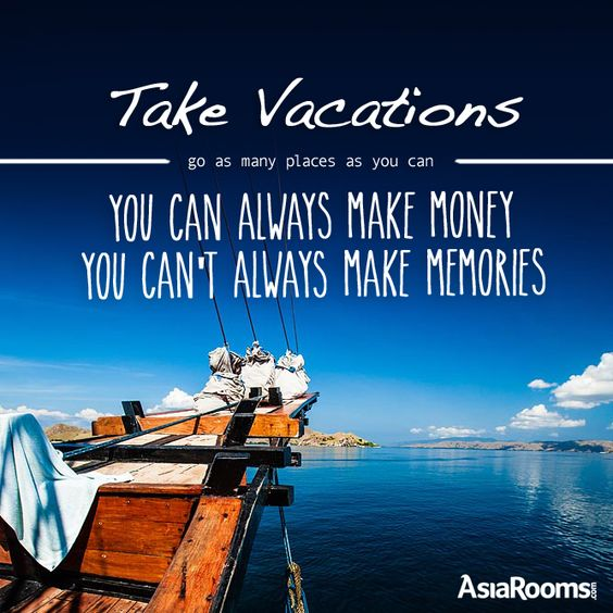 Quotes About Vacation With Family: Take Vacations. Go As Many Places As You Can. You Can