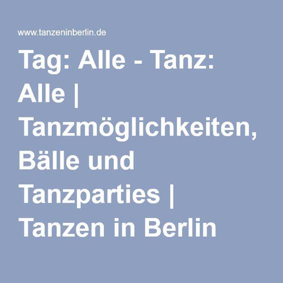 Tag: Alle - Tanz: Alle | Tanzmöglichkeiten, Bälle und Tanzparties | Tanzen in Berlin