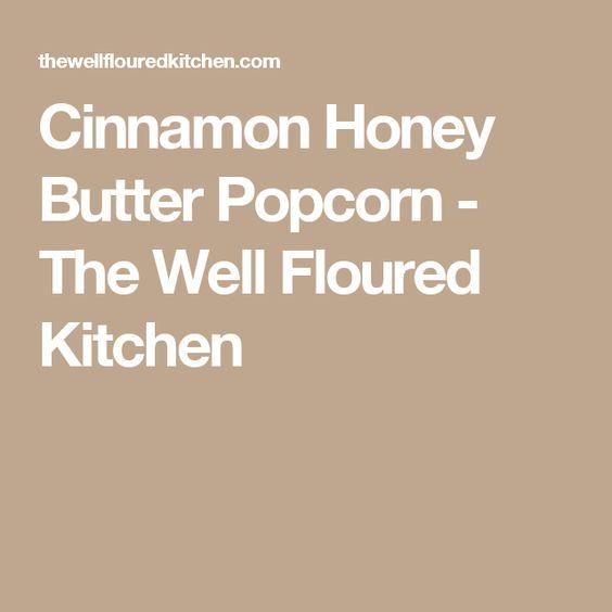Cinnamon Honey Butter Popcorn - The Well Floured Kitchen