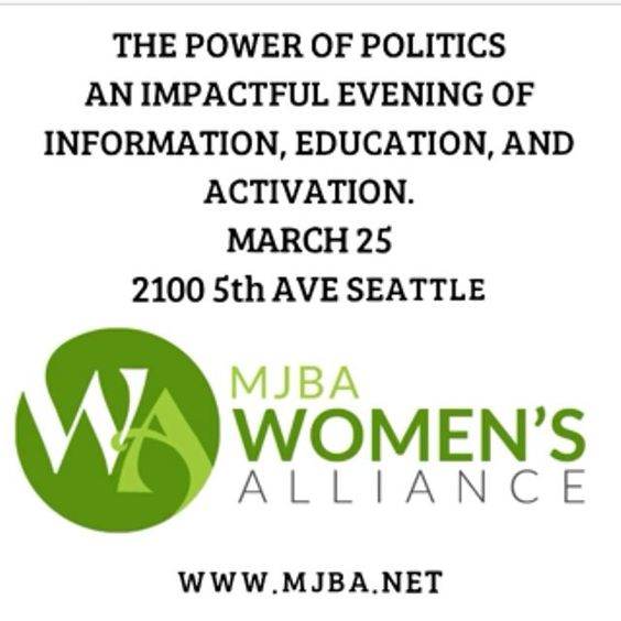 The Power of Politics  Join MJBA Women's Alliance for an impactful evening of insights on how Washington cannabis laws are changing, who's changing them, and how you can influence the outcome to benefit your business. Come meet, learn and listen, as we welcome women political leaders from all over Washington...   Consider sponsoring a table - invite your local women officials, clients and staff members. For sponsorship opportunities, please contact Morgan@mjba.net.  If you'd like to donate…