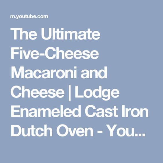 The Ultimate Five-Cheese Macaroni and Cheese   Lodge Enameled Cast Iron Dutch Oven - YouTube