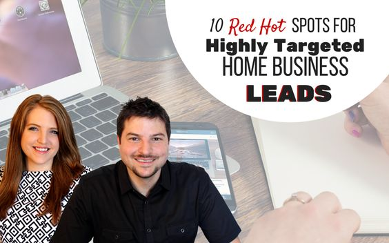 10 Red Hot Spots for Highly Targeted Home Business Leads