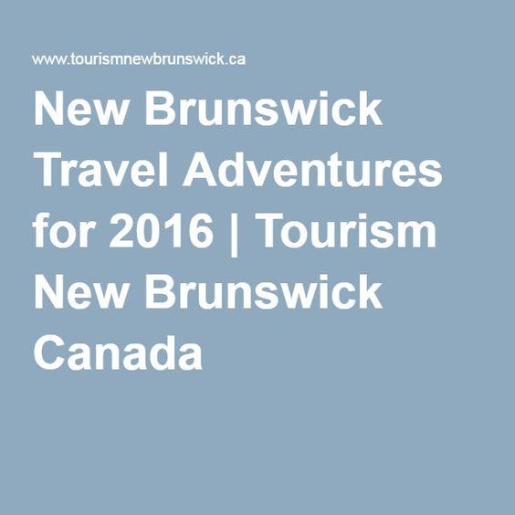 New Brunswick Travel Adventures for 2016 | Tourism New Brunswick Canada