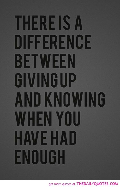 There's a difference between giving up and knowing when