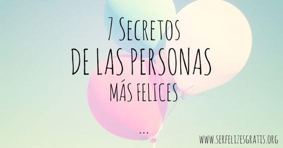 Ser Feliz es Gratis: 7 secretos de las personas más felices.