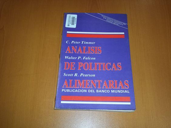 Título: Análisis de políticas alimentarias / Autor: Timmer, Peter C. / Ubicación: FCCTP – Gastronomía – Tercer piso / Código:  G 338.1 T56