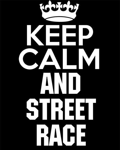 """ONE """"Keep Calm And STREET RACE"""" Street Racing Hot Rod Drag, REAL Street Outlaw  #TheVynilShop"""