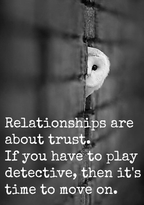 I never understood a person being with someone they can't trust. What is the point? How stupid and stuck can you be? Biddy Craft