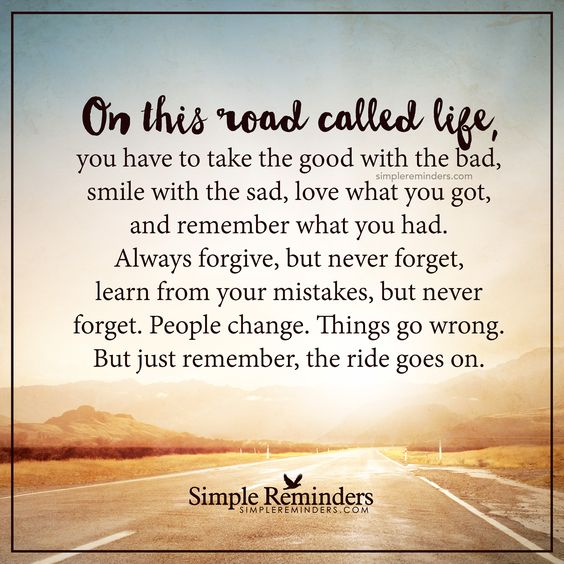 The ride goes on On this road called life, you have to ...