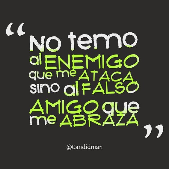 """""""No temo al #Enemigo que me ataca, sino al #Falso #Amigo que me abraza"""". #Citas #Frases @Candidman"""