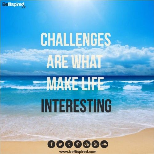 Life Challenges Quotes: Challenges Are What Make Life Interesting ---- Www